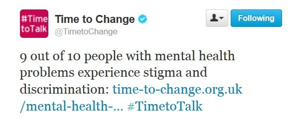 "Tweet from Time to Change ""9 out of 10 people with mental health problems experience stigma and discrimination #TimetoTalk"